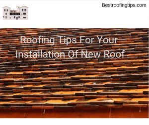 Roofing Tips For Your Installation Of New Roof